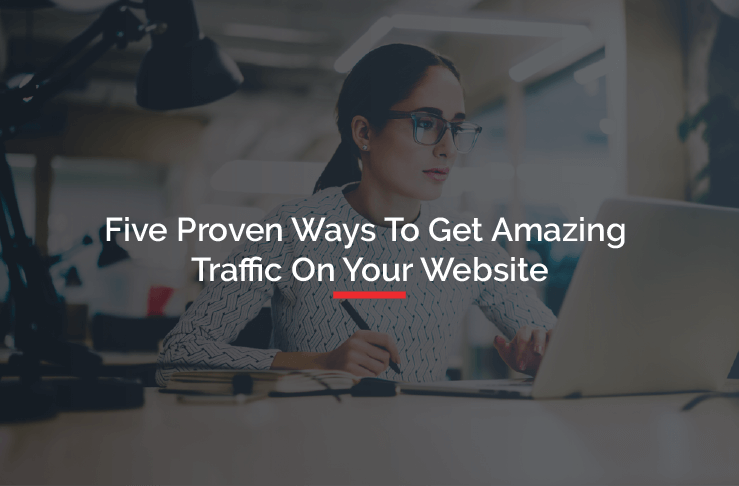 5 Proven Ways To Get Amazing Traffic On Your Website