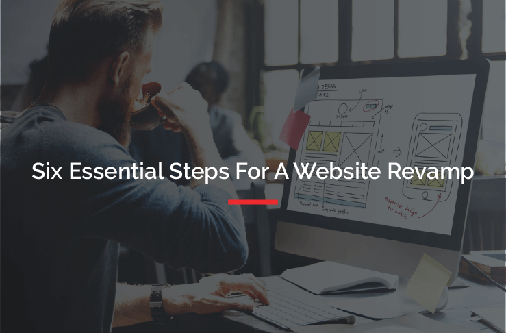 6 Essential Steps For A Website Revamp